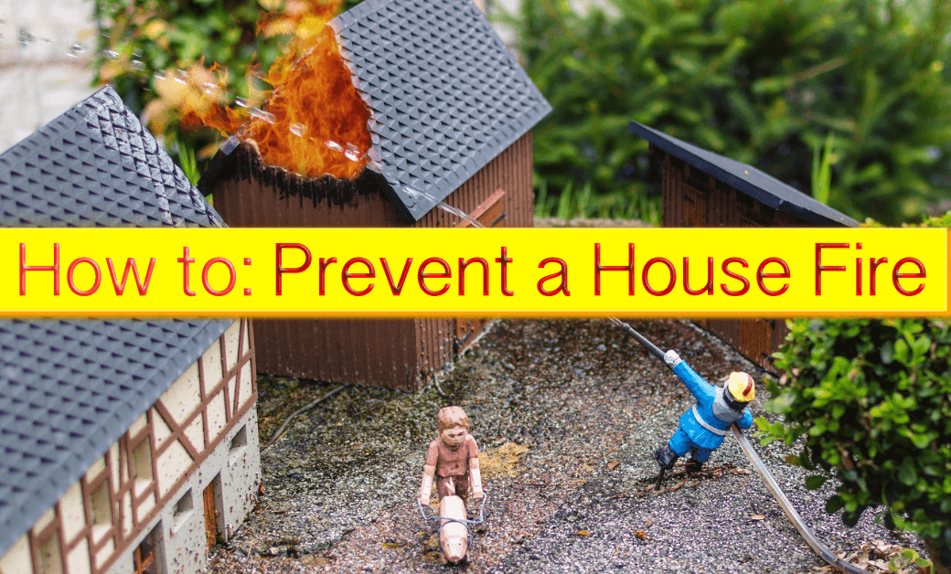 How to : Prevent a House Fire